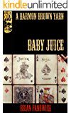 Baby Juice (A Harmon Brown Yarn Book 1)