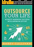 Outsource Your Life: Achieve Maximum Success with Minimum Effort