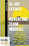 G.I. JOE: GI Joe: Legacy: Adventure Team Marcus (Kindle Worlds Short Story)