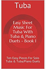 Easy Sheet Music For Tuba With Tuba & Piano Duets - Book 1: Ten Easy Pieces For Solo Tuba & Tuba/Piano Duets Kindle Edition