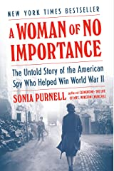 A Woman of No Importance: The Untold Story of the American Spy Who Helped Win World War II Hardcover