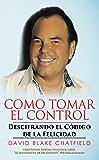 COMO TOMAR EL CONTROL: Descifrando el Código de la Felicidad (Spanish Edition)