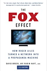 The Fox Effect: How Roger Ailes Turned a Network into a Propaganda Machine Kindle Edition
