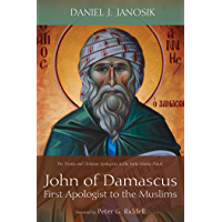 John of Damascus, First Apologist to the Muslims: The Trinity and Christian Apologetics in the Early Islamic Period (English Edition)