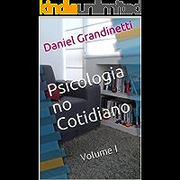 Psicologia no Cotidiano: 100 Ensaios Sobre a Psicologia de Nosso Dia-a-Dia