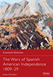 The Wars of Spanish American Independence 1809–29 (Essential Histories Book 77)