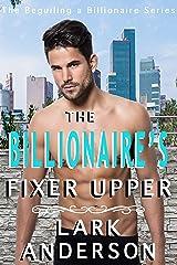 The Billionaire's Fixer Upper (Beguiling a Billionaire Book 2) Kindle Edition