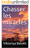 Chasser les miracles (French Edition)
