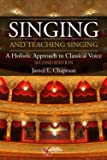 Singing and Teaching Singing: A Holistic Approach to Classical Voice