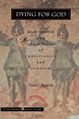 Dying for God: Martyrdom and the Making of Christianity and Judaism (Figurae: Reading Medieval Culture) Paperback