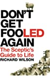 Don't Get Fooled Again: The Sceptic's Guide to Life