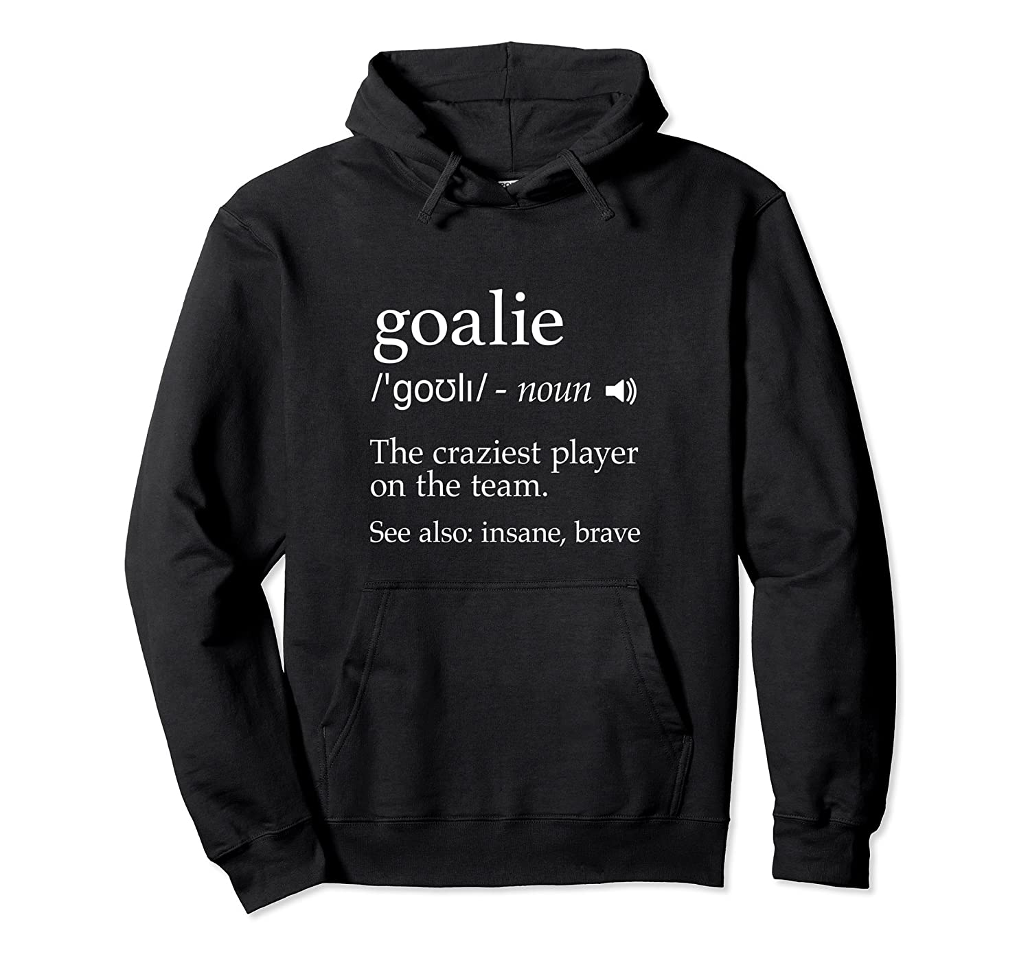 Goalie Definition Hoodie for Hockey, Soccer, Lacrosse Goalie