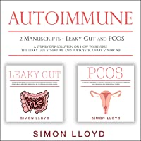 Autoimmune: 2 Manuscripts - Leaky Gut and PCOS: A Step-By-Step Solution on How to Reverse the Leaky Gut Syndrome and Polycystic Ovary Syndrome
