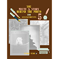 you write a story behind the photo: 100 assignments part 5 (English Edition)
