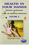 Health In Your Hands Volume 2 - Instant Diagnosis & Cure of Serious Diseases