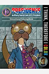 An Otterly Colorful Look at U.S. Presidents (I Think, Therefore I Color) (Volume 3) Paperback