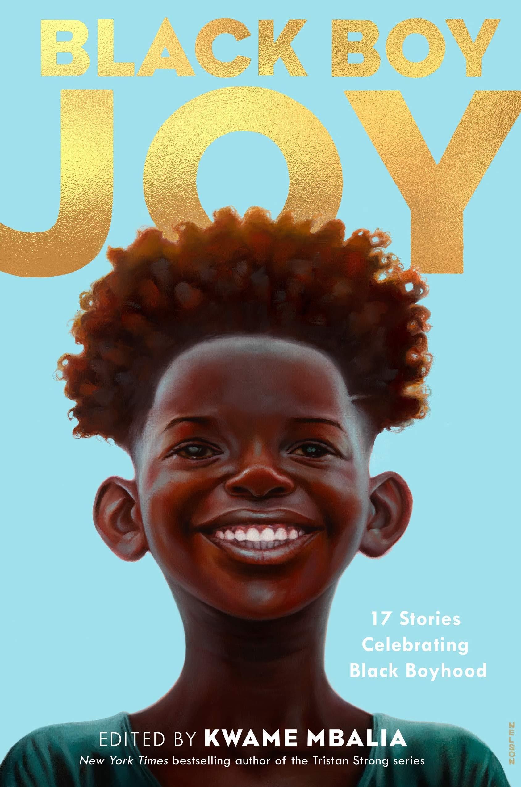 Black Boy Joy: 17 Stories Celebrating Black Boyhood: Mbalia, Kwame:  9780593379936: Amazon.com: Books