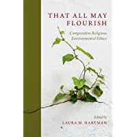 That All May Flourish: Comparative Religious Environmental Ethics (English Edition)
