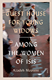 Guest House for Young Widows: among the women of ISIS (English Edition)