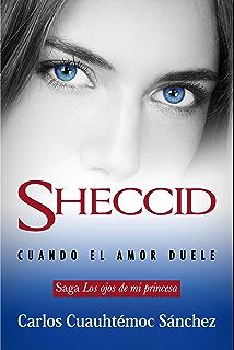 Sheccid, cuando el amor duele (Spanish Edition)