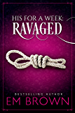 Ravaged: A Billionaire Auction Romance (His For A Week Book 2)
