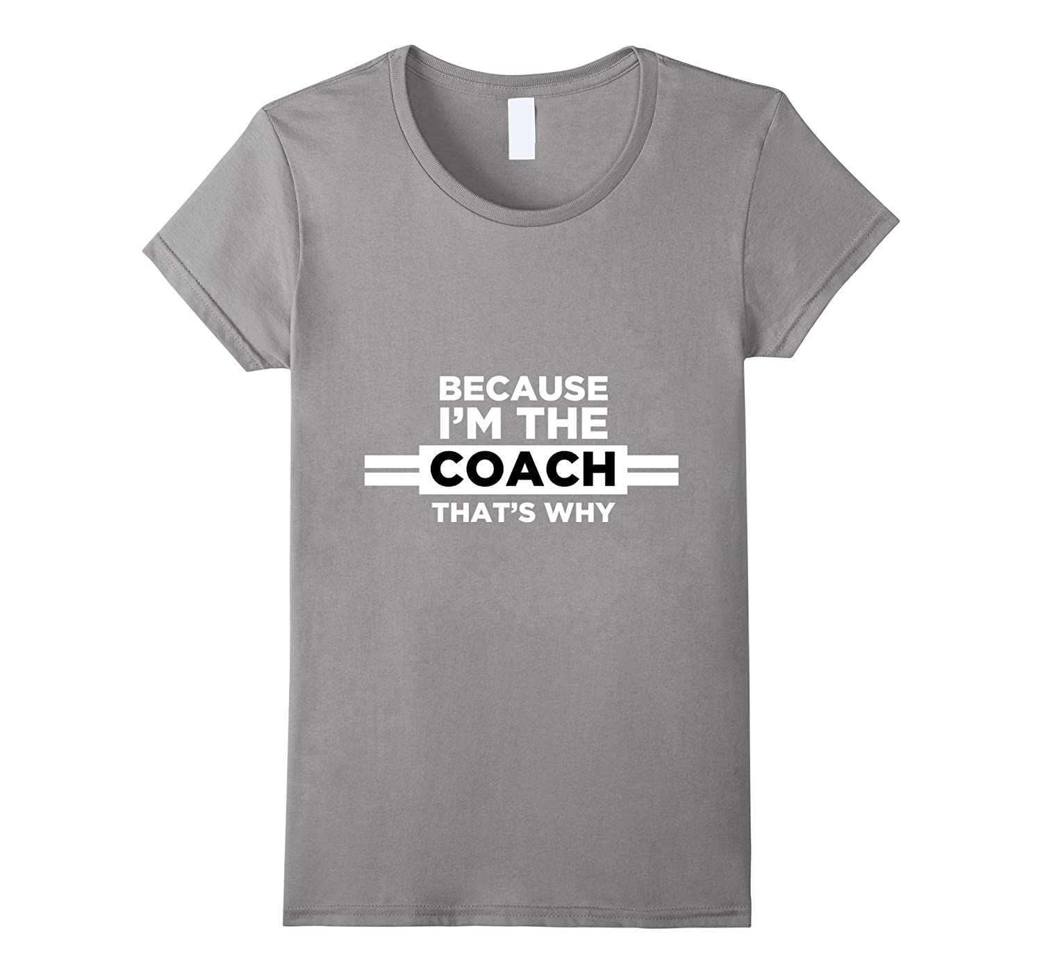 Because I'm the Coach That's Why T Shirt-Coach Gift