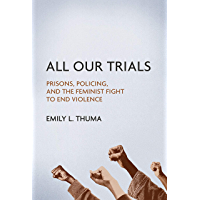 All Our Trials: Prisons, Policing, and the Feminist Fight to End Violence (Women, Gender, and Sexuality in American History)