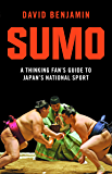 Sumo: A Thinking Fan's Guide to Japan's National Sport (Tuttle Classics)
