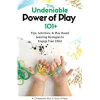 The Undeniable Power of Play: 101 Tips, Activities and Play-Based Learning Strategies to Engage Your Child