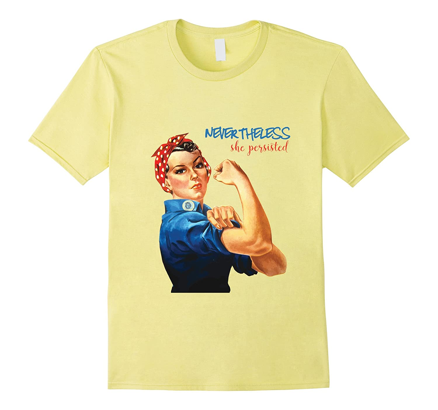 Nevertheless She Persisted T Shirt Rosie the Riveter Resist