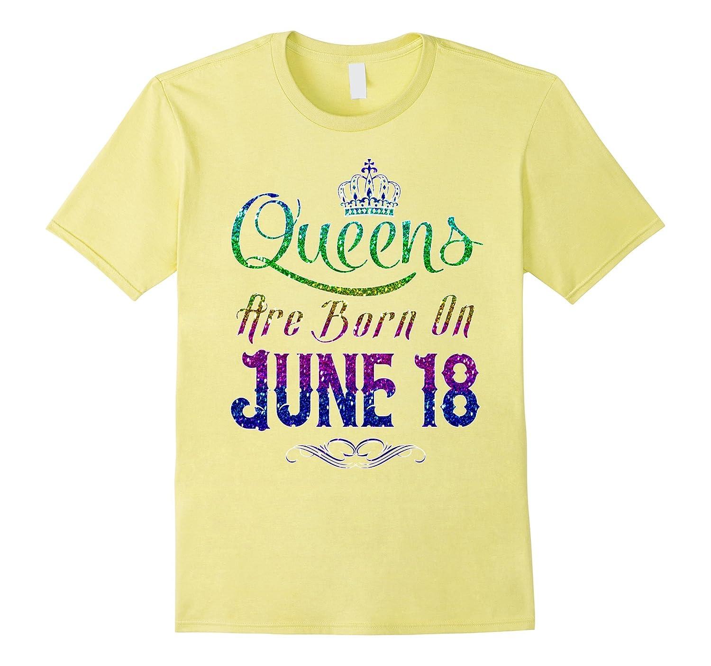 351c27372 Queens Are Born On June 18 Birthday TShirt-CD – Canditee