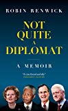 Not Quite A Diplomat: A Memoir (English Edition)
