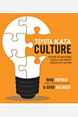 Toyota Kata Culture: Building Organizational Capability and Mindset through Kata Coaching Kindle Edition