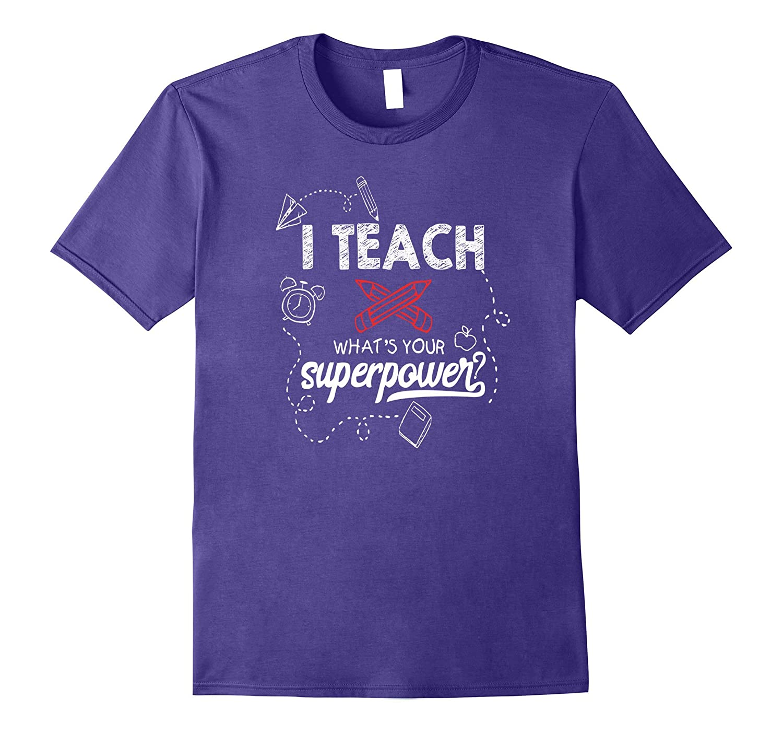 I Teach What's Your Super Power T-Shirt Cute Teacher Tee-ANZ