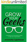 Grow Your Geeks: A Handbook for Developing Leaders in High-Tech Organisations