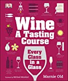 Wine: A Tasting Course: Every Class in a Glass