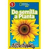 National Geographic Readers: De Semilla a Planta (L1) (Spanish Edition)