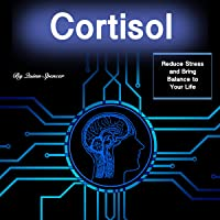 Cortisol: Reduce Stress and Bring Balance to Your Life