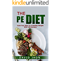THE PE DIET: COOK YOUR WAY TO A HEALTHY WEIGHT WITH 100 RECIPES.