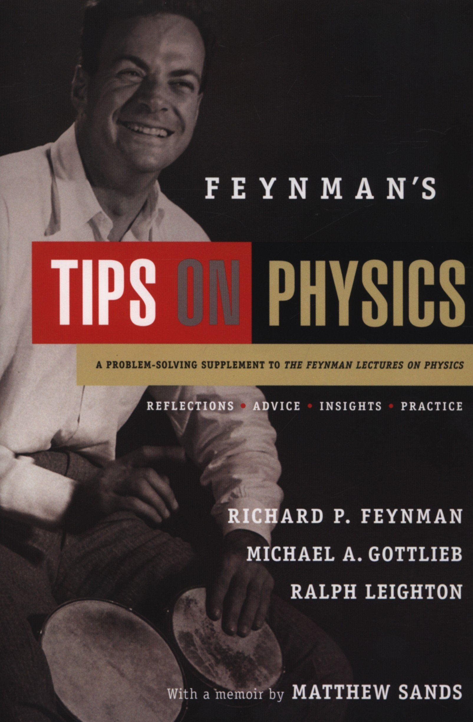 feynman s tips on physics reflections advice insights practice feynman s tips on physics reflections advice insights practice co uk michael gottlieb richard feynman ralph leighton 9780465027972 books