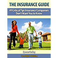 The Insurance Guide, 49 Critical Tips Insurance Companies Don't Want You To Know