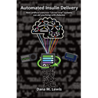 "Automated Insulin Delivery: How artificial pancreas ""closed loop"" systems can aid you in living with diabetes (English Edition)"