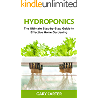 Hydroponics: The Ultimate Step-by-Step Guide to Effective Home Gardening (English Edition)