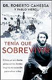 Tenía que sobrevivir (I Had to Survive Spanish Edition): Cómo un accidente aéreo en los Andes inspiró mi vocación para salvar vidas (Atria Espanol)
