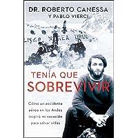 Tenía que sobrevivir/ I Had to Survive: Cómo un accidente aéreo en los Andes inspiró mi vocación para salvar vidas/ How a Plane Crash in the Andes Inspired My Calling to Save Lives