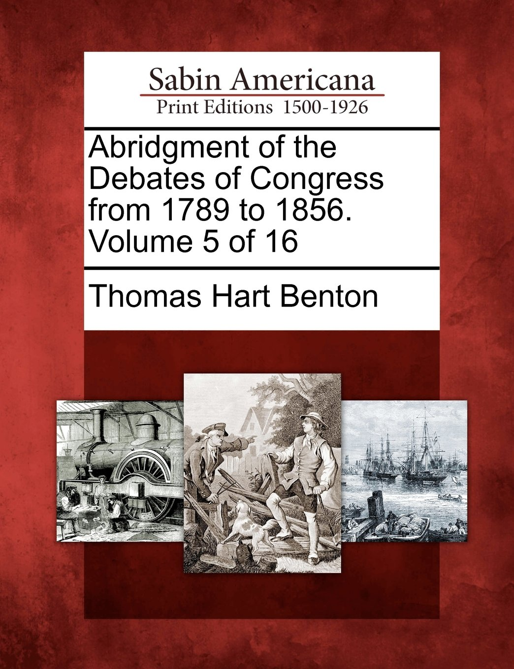 Abridgment of the Debates of Congress from 1789 to 1856. Volume 5 of 16 pdf epub
