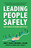Leading People Safely: How to Win on the Business Battlefield