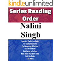 NALINI SINGH: SERIES READING ORDER: PSY-CHANGELINGS BOOKS, DYNASTIES: THE ASHTONS BOOKS, GUILD HUNTER BOOKS, ROYAL HOUSE OF SHADOWS BOOKS, ROCK KISS BOOKS & OTHERS BY NALINI SINGH