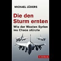 Die den Sturm ernten: Wie der Westen Syrien ins Chaos stürzte (Beck Paperback)