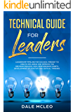 Technical Guide for Leaders: Leadership Pipeline for Success, Mindset to Create Influence and Improve the Decision Process, High-performance Habits, Development of Positive and Critical Thinking.